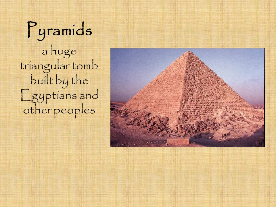 a huge triangular tomb built by the Egyptians and other peoples