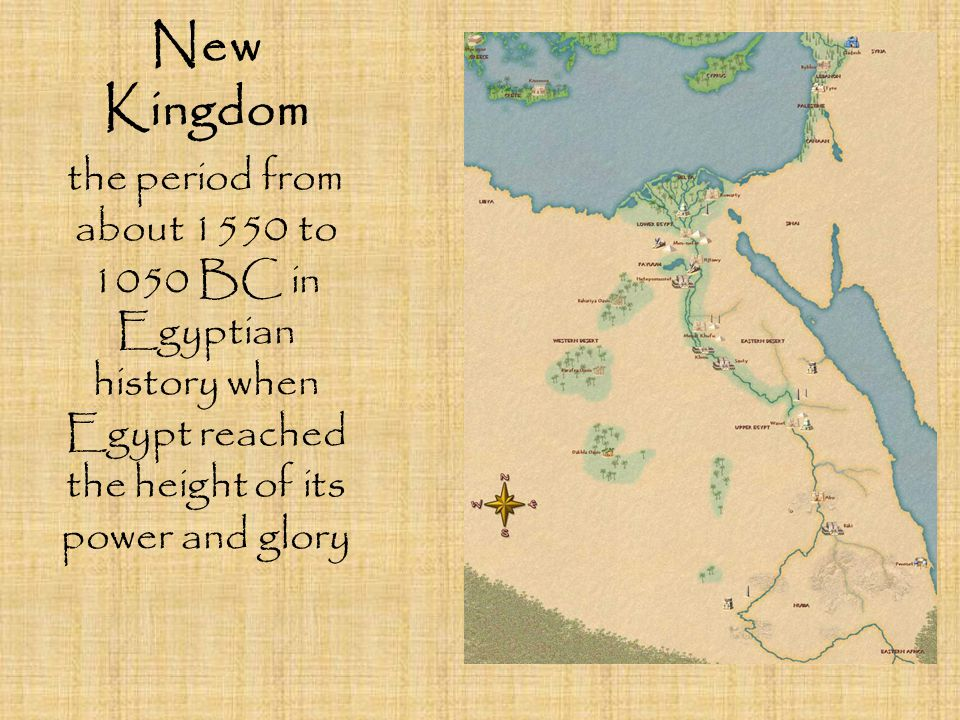 New Kingdom the period from about 1550 to 1050 BC in Egyptian history when Egypt reached the height of its power and glory.