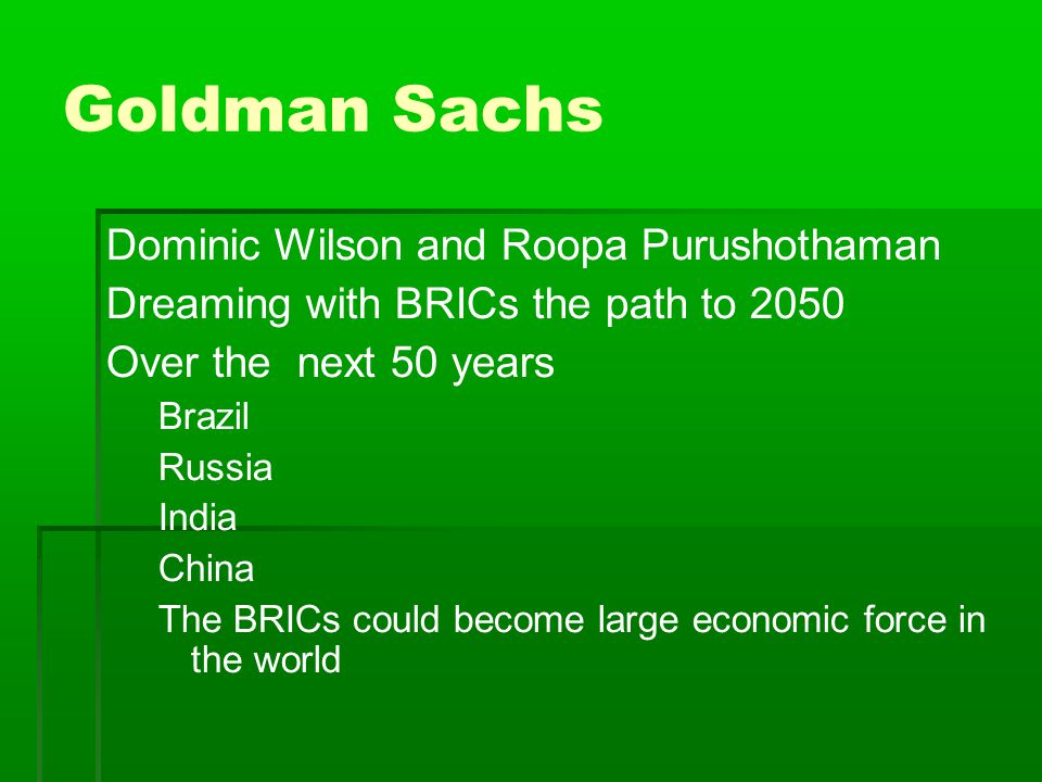 goldman sachs bric thesis Bric is an acronym for the economies of brazil, russia, india, and china combined, originally projected to be the fastest growing market economies by jim o'neill of goldman sachs 2001 it has been.