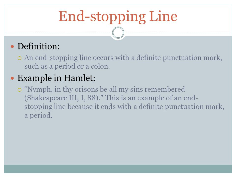 End-stopping Line Definition: Example in Hamlet: