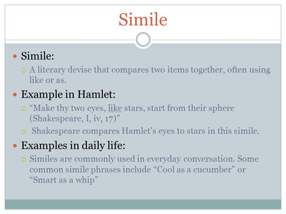 Simile Simile: Example in Hamlet: Examples in daily life: