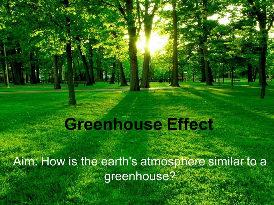 Aim: How is the earth s atmosphere similar to a greenhouse