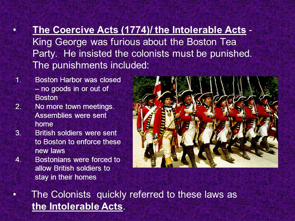 The Colonists quickly referred to these laws as the Intolerable Acts.