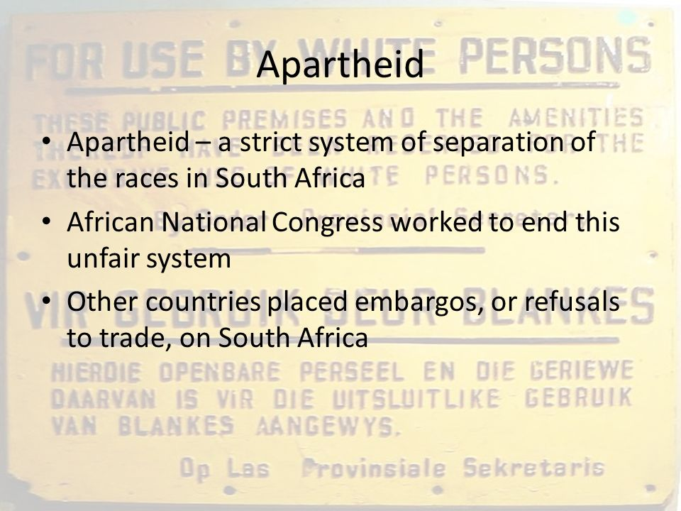 Apartheid Apartheid – a strict system of separation of the races in South Africa. African National Congress worked to end this unfair system.