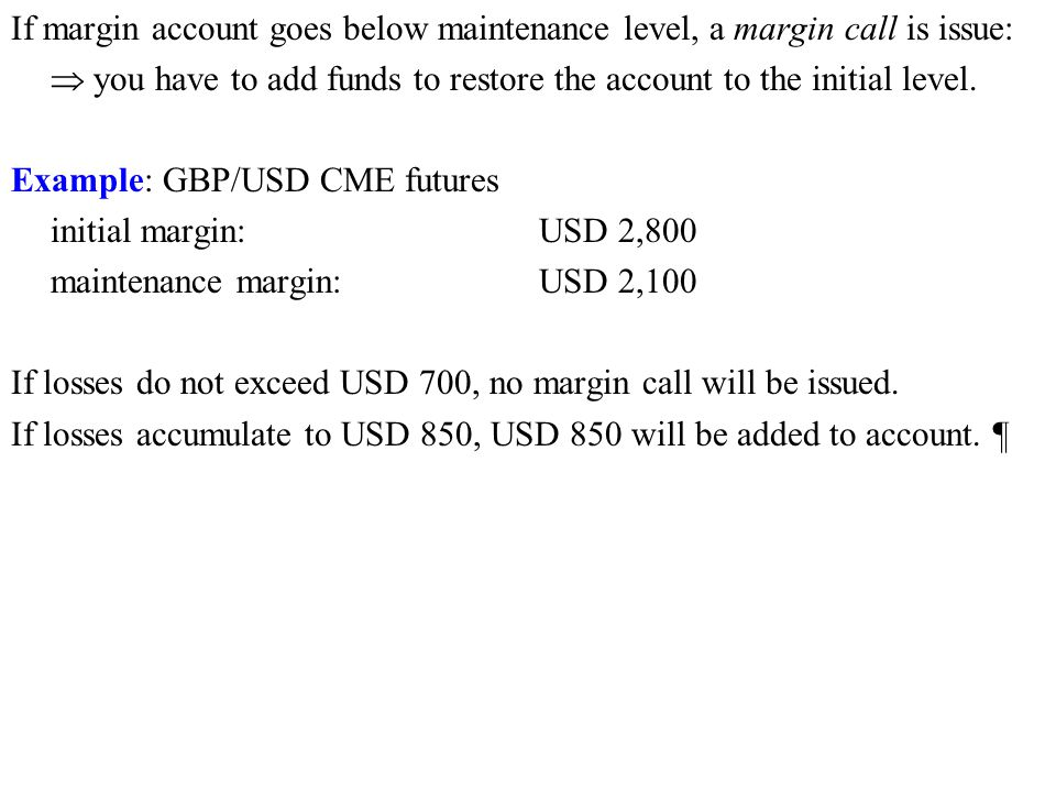 If margin account goes below maintenance level, a margin call is issue: