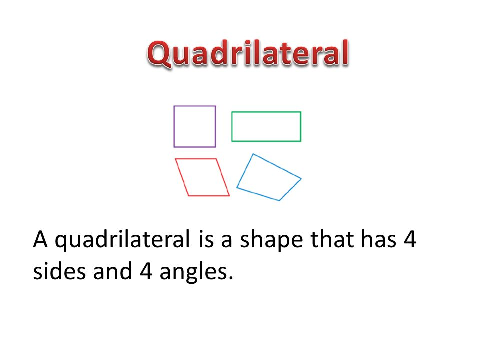 Quadrilateral A quadrilateral is a shape that has 4 sides and 4 angles.