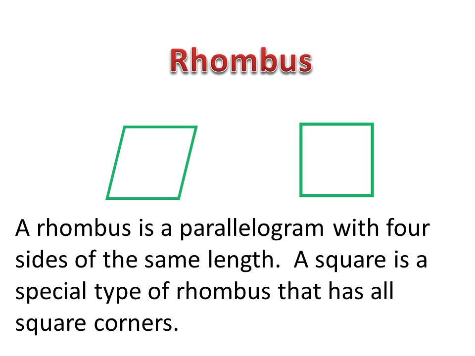 Rhombus A rhombus is a parallelogram with four sides of the same length.