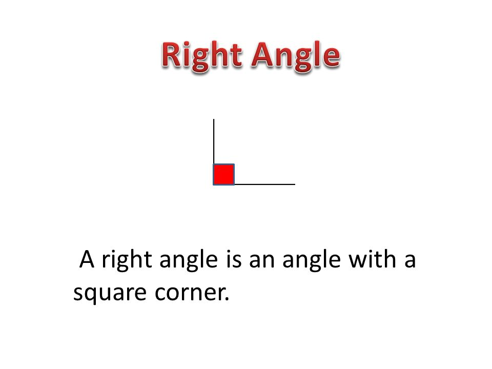 Right Angle A right angle is an angle with a square corner.