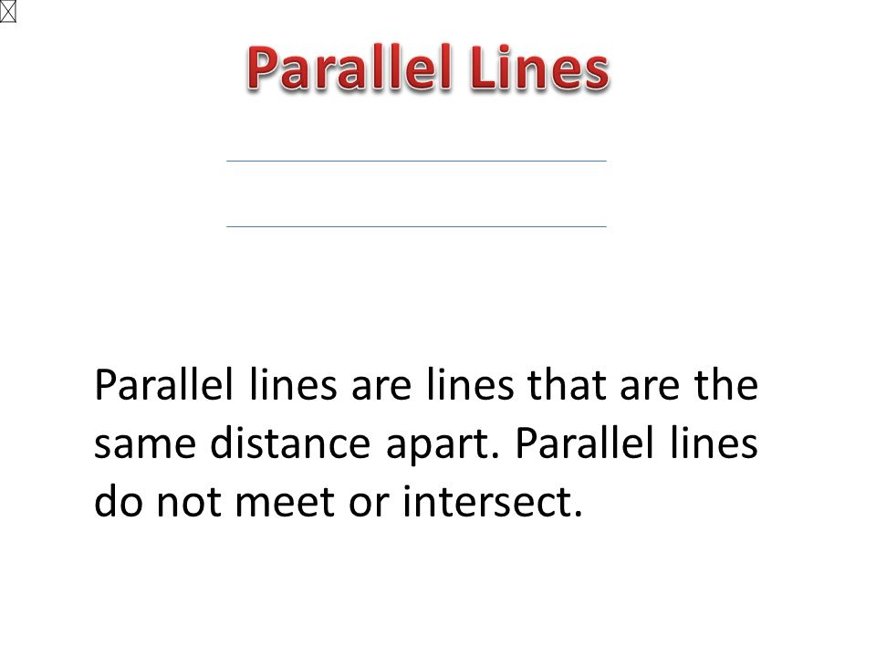 Parallel Lines Parallel lines are lines that are the same distance apart.