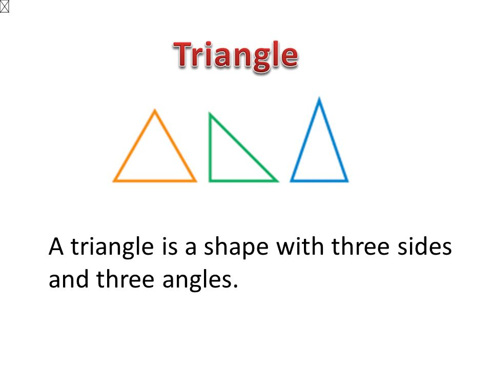 Triangle A triangle is a shape with three sides and three angles.