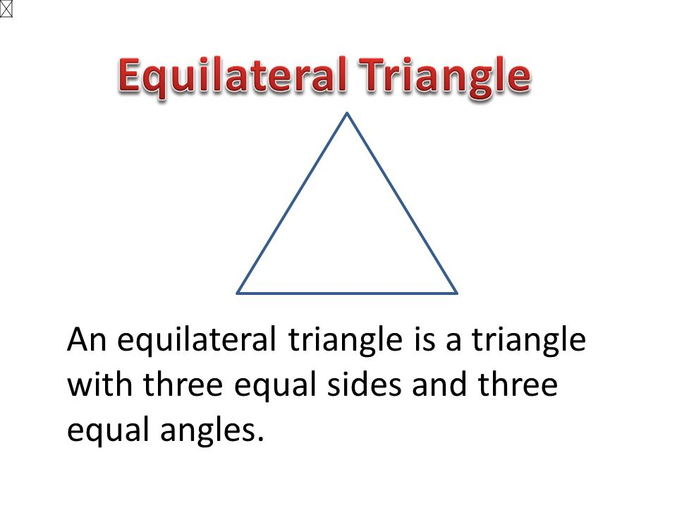 Equilateral Triangle An equilateral triangle is a triangle with three equal sides and three equal angles.