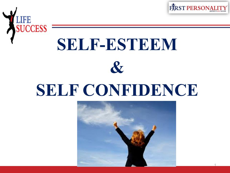 SELF-ESTEEM & SELF CONFIDENCE