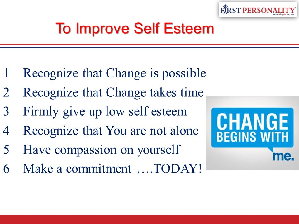 To Improve Self Esteem Recognize that Change is possible