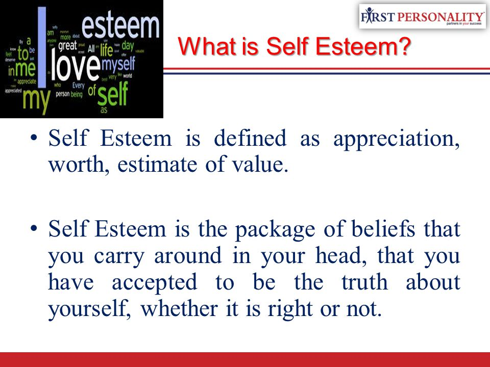 What is Self Esteem Self Esteem is defined as appreciation, worth, estimate of value.
