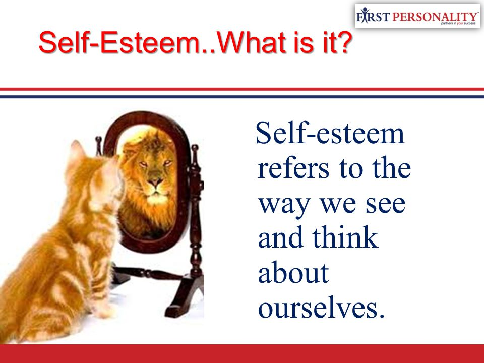 Self-esteem refers to the way we see and think about ourselves.