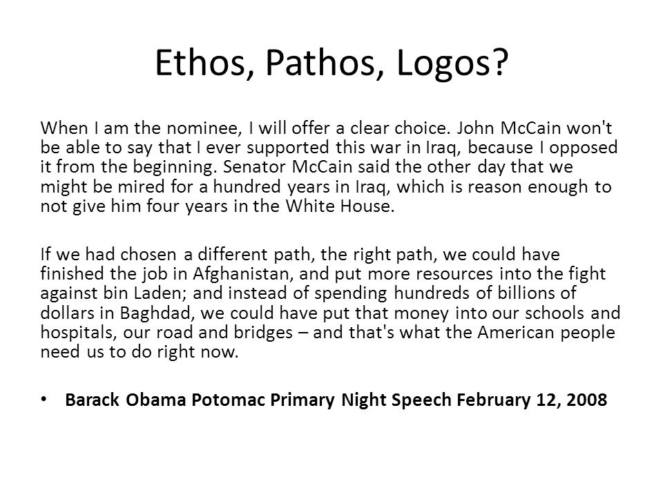 ethos logos and pathos in barack obama Barack obama's selma speech is dominated by ethos (appeal to trust and authority) and pathos (appeal to emotions), but we can also find some examples of logos.