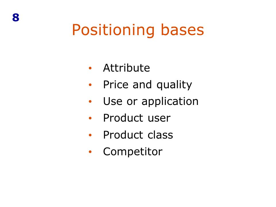 Positioning bases 8 Attribute Price and quality Use or application
