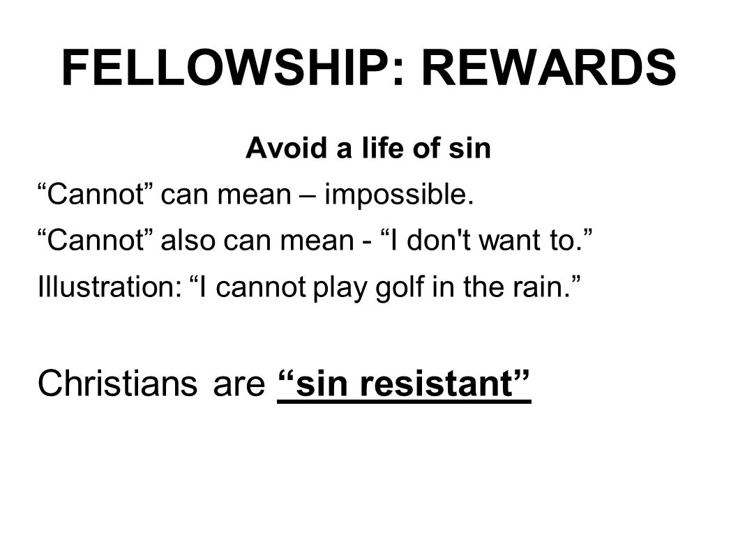 FELLOWSHIP: REWARDS Christians are sin resistant Avoid a life of sin