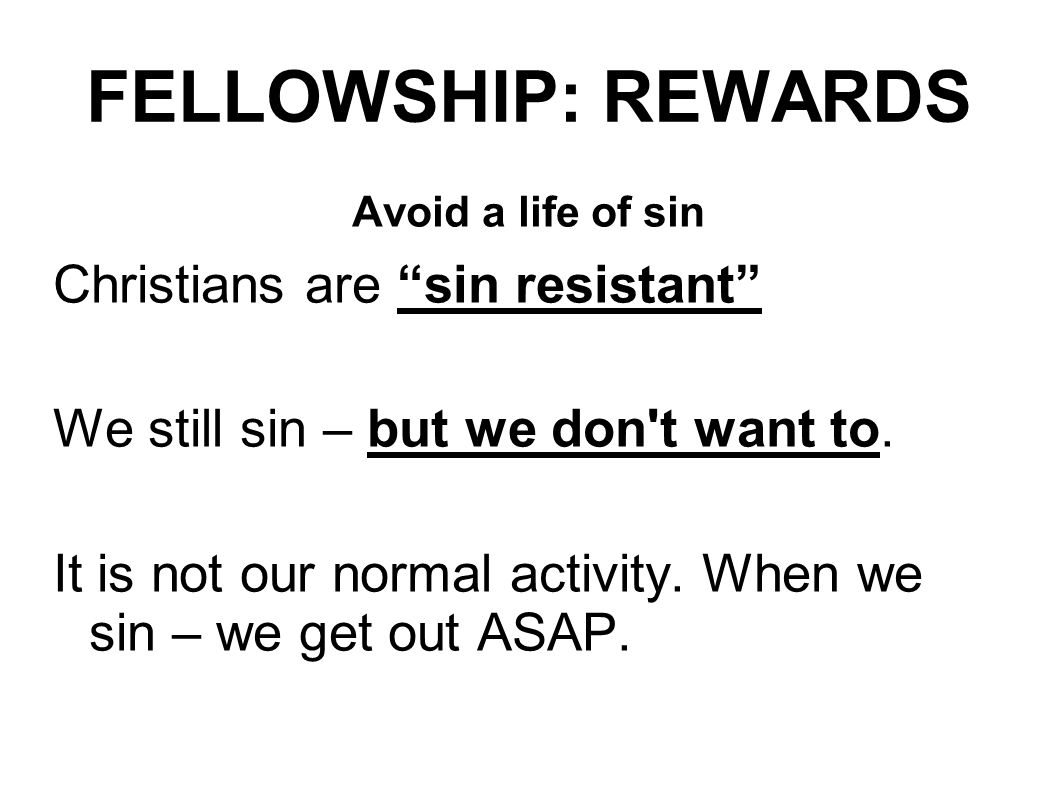 FELLOWSHIP: REWARDS Christians are sin resistant