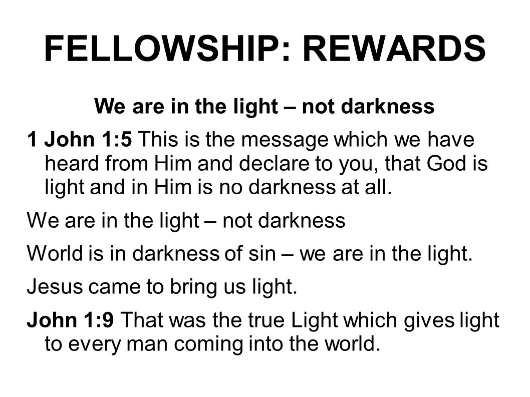We are in the light – not darkness