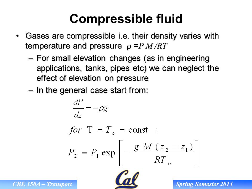 Compressible fluid Gases are compressible i.e. their density varies with temperature and pressure r =P M /RT.