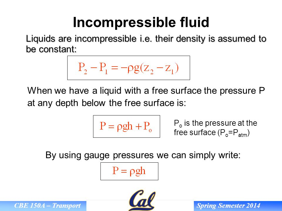 Incompressible fluid Liquids are incompressible i.e. their density is assumed to be constant: