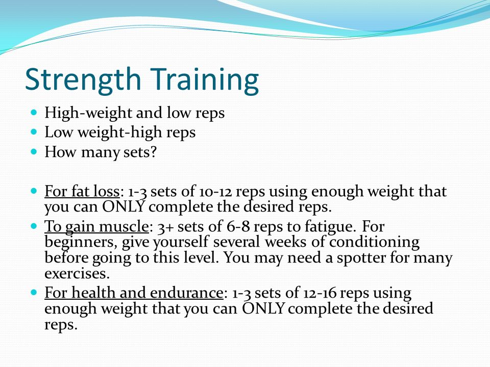 Strength Training High-weight and low reps Low weight-high reps