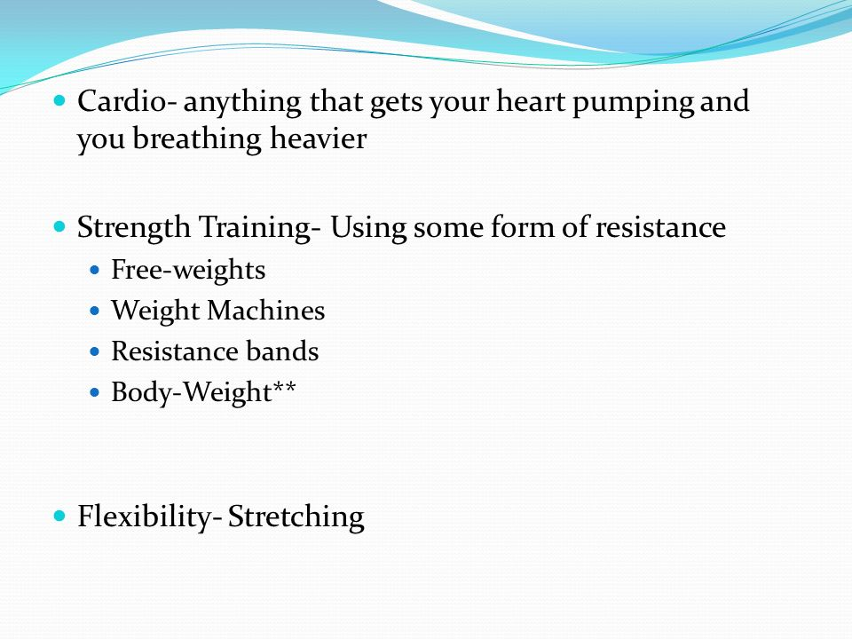 Strength Training- Using some form of resistance