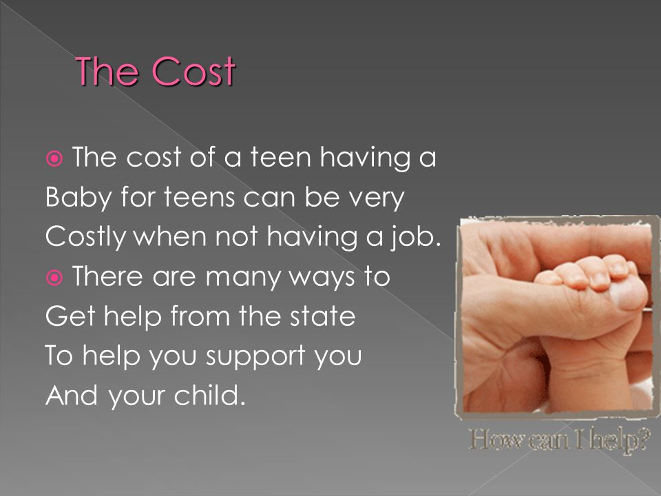 The Cost The cost of a teen having a Baby for teens can be very