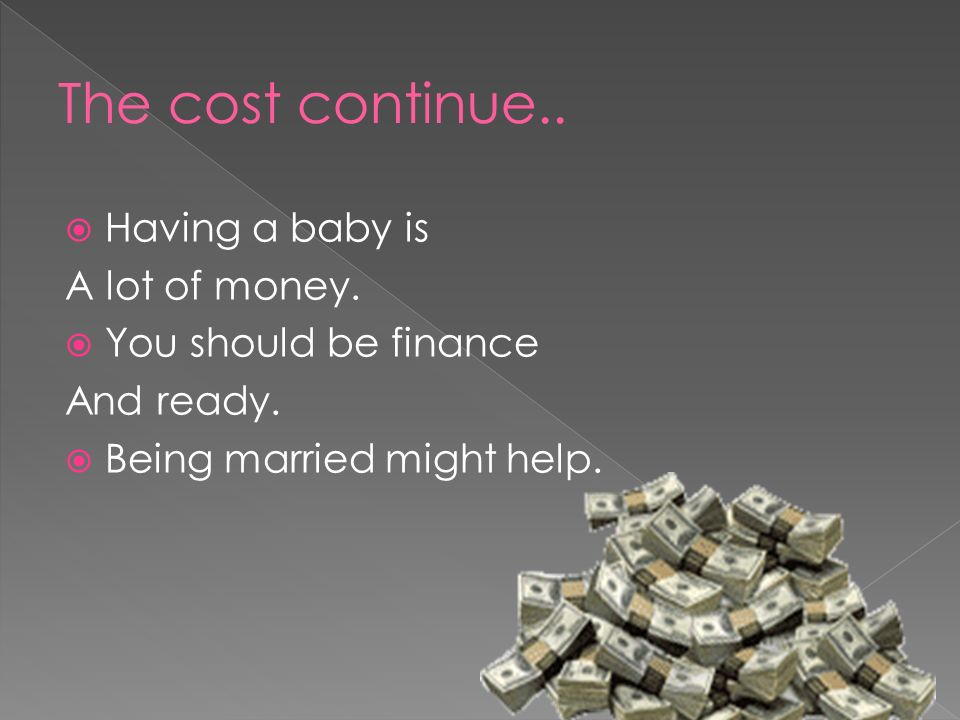 The cost continue.. Having a baby is A lot of money.