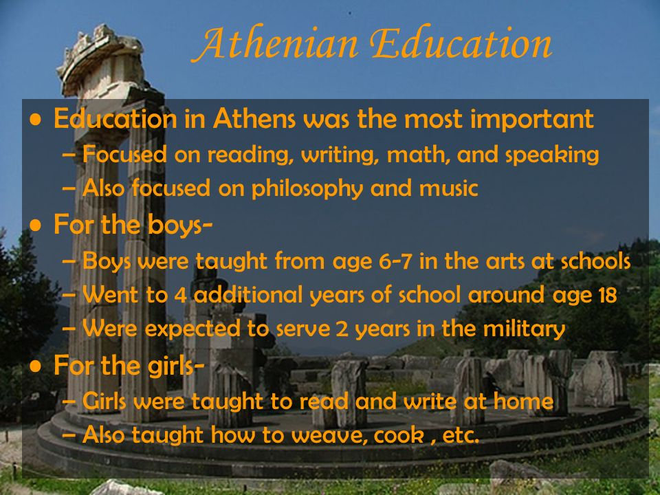 Athenian Education Education in Athens was the most important