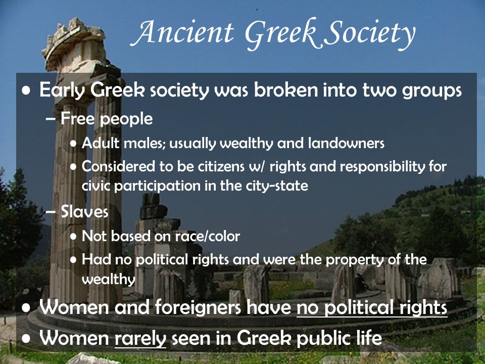 Ancient Greek Society Early Greek society was broken into two groups