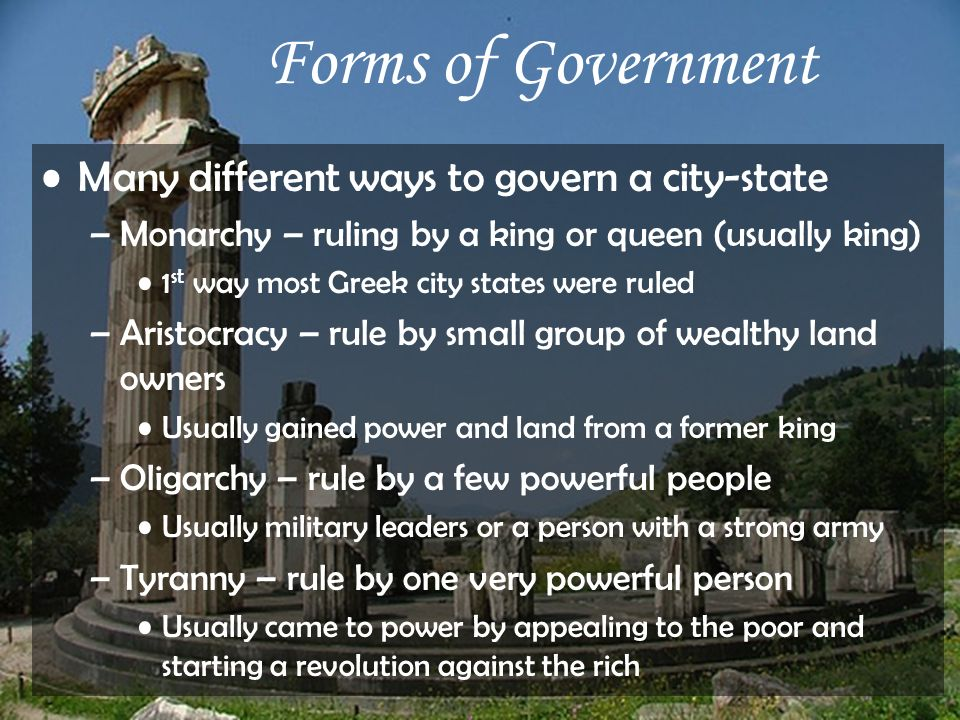 Forms of Government Many different ways to govern a city-state