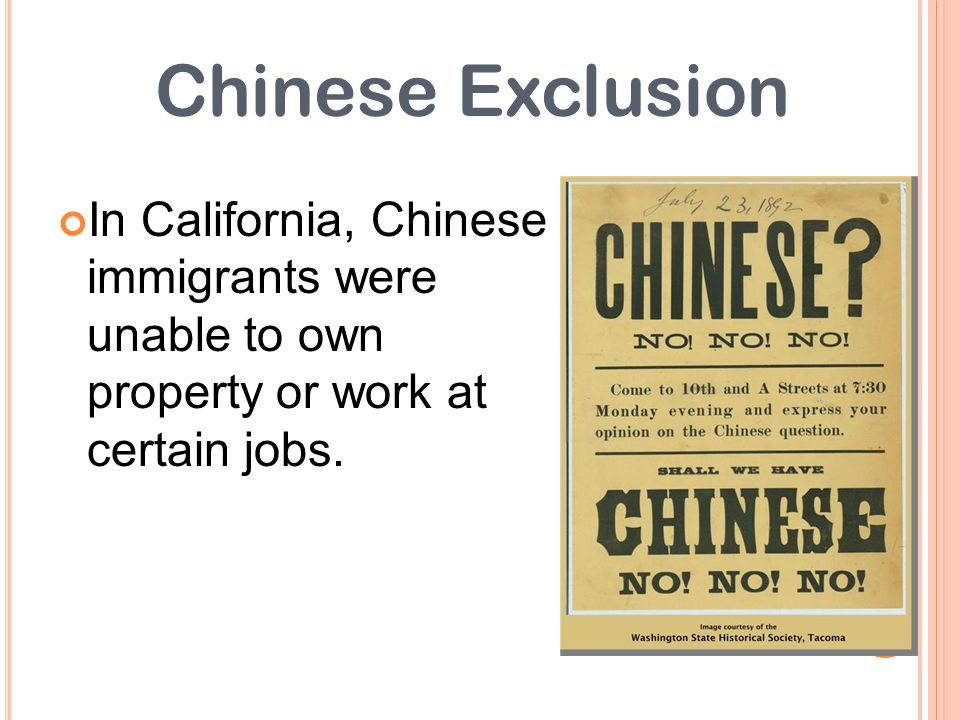 Chinese Exclusion In California, Chinese immigrants were unable to own property or work at certain jobs.