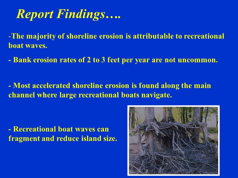 Report Findings…. The majority of shoreline erosion is attributable to recreational boat waves.