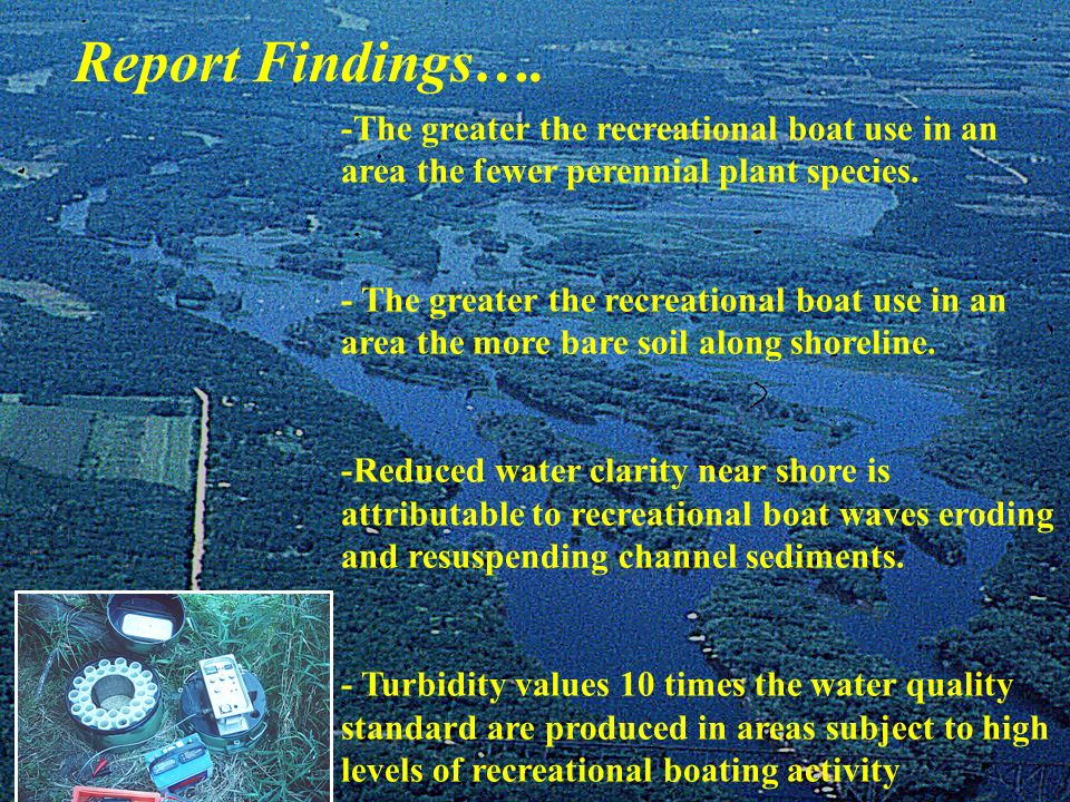 Report Findings…. -The greater the recreational boat use in an area the fewer perennial plant species.