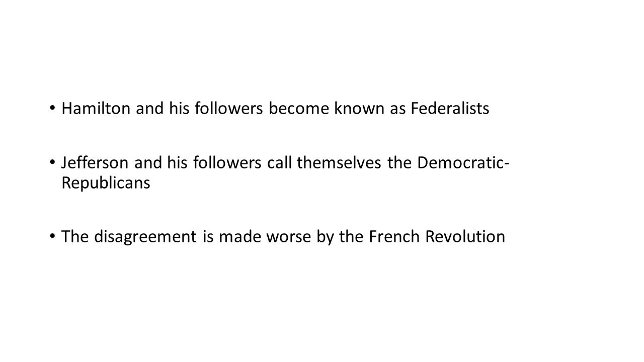 Hamilton and his followers become known as Federalists