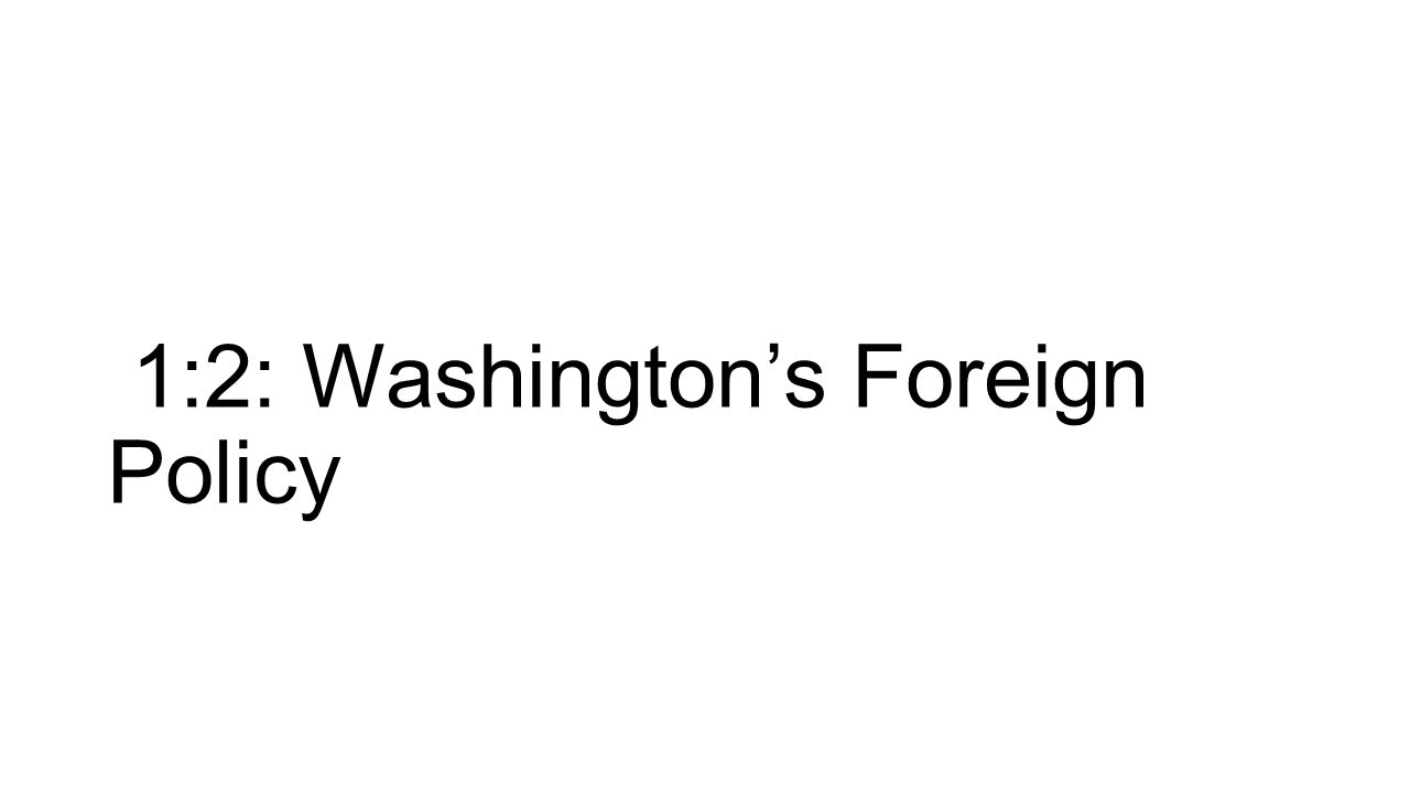 1:2: Washington's Foreign Policy