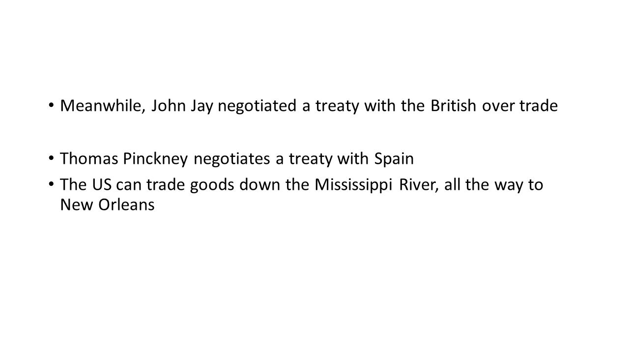 Meanwhile, John Jay negotiated a treaty with the British over trade
