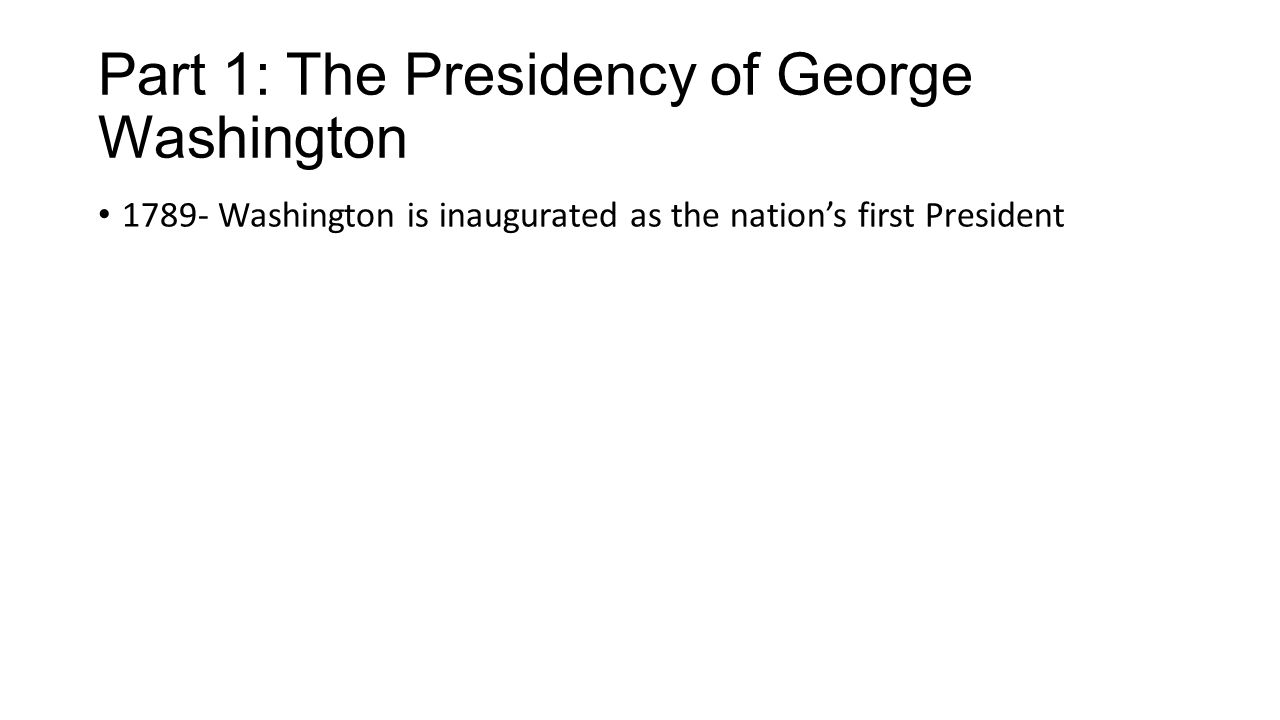 Part 1: The Presidency of George Washington