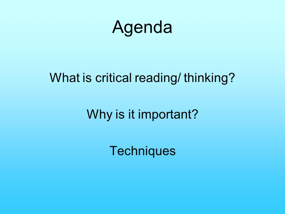 what is critical thinking and reading To read well requires one to develop one's thinking about reading and, as a result, to learn how to engage in the process of what we call close reading.