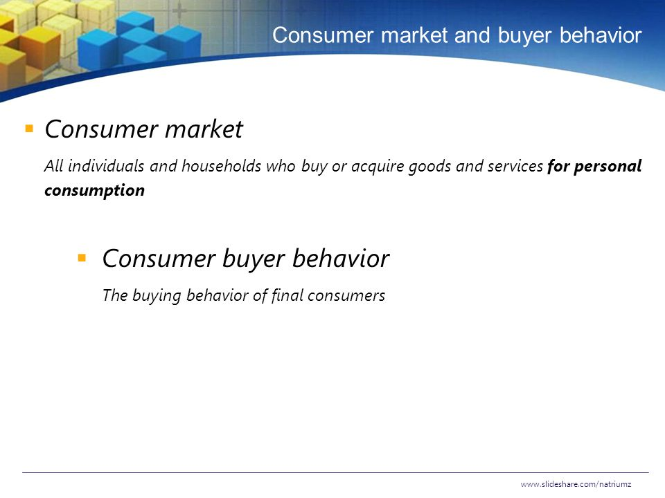consumer market and buyer behavior Consumer behavior issues including perception, decision making, information search, attitudes, beliefs, categorization, consumer research methods, learning.