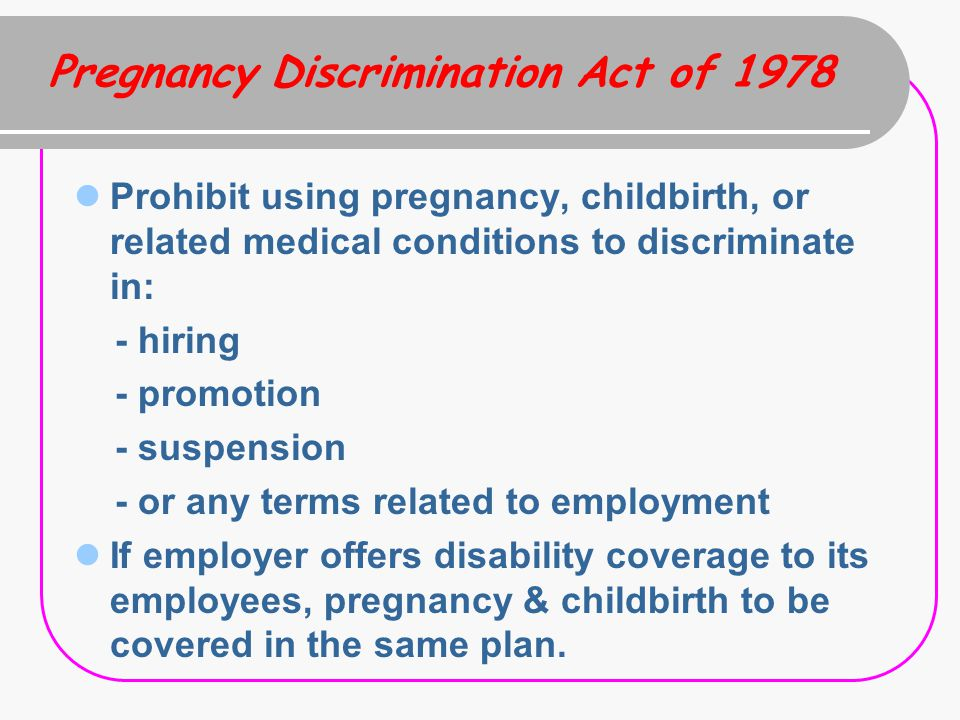 pregnancy discrimination in the workplace Aauw is committed to alleviating pregnancy discrimination and ensuring workplace equity even though the pda has been in force for more than thirty years, pregnant women continue to face negative stereotypes and unfair treatment.