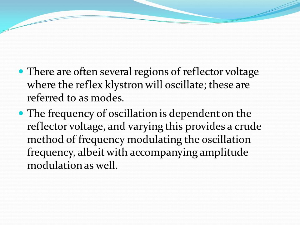 There are often several regions of reflector voltage where the reflex klystron will oscillate; these are referred to as modes.