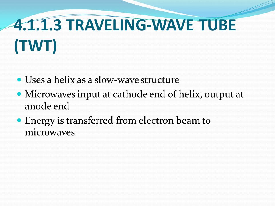 4.1.1.3 TRAVELING-WAVE TUBE (TWT)
