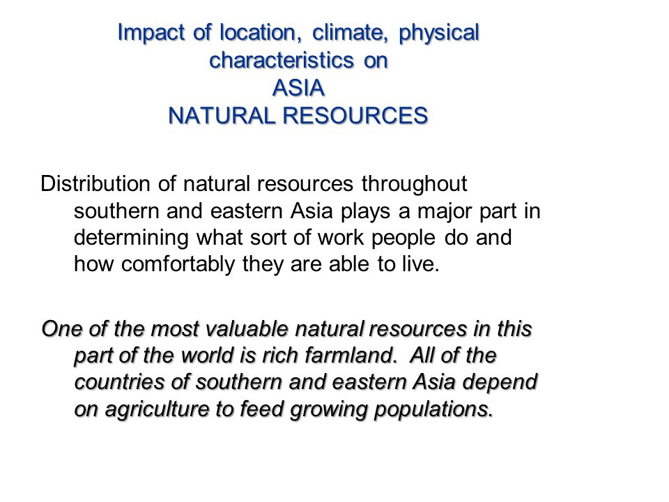 Impact of location, climate, physical characteristics on ASIA NATURAL RESOURCES