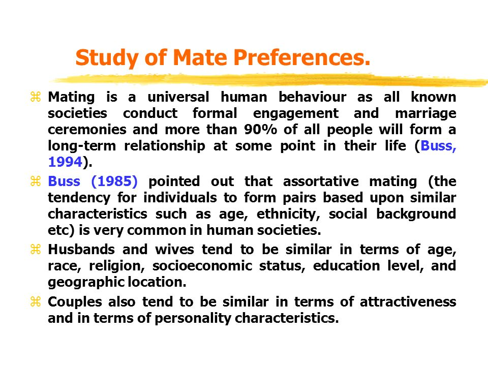 social psychology mate selection These mechanisms are called sexual selection and involve tems, and constraints on mate choice are beyond the scope preferred mate choices and attendant social cognitions and behaviors of both women and men are predicted to have.