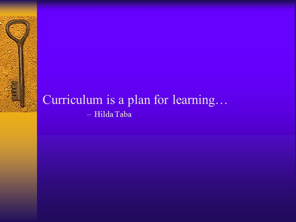 Curriculum is a plan for learning…