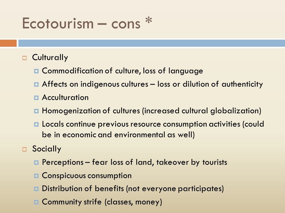 ecotourism essay pros and cons I am supposed to write a persuasive essay on why ecotourism is benefitial compared to mining out all the resources, which invloves 3 reasons why, and 1.