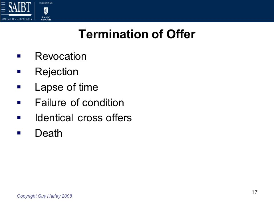 how is an offer terminated How is an offer terminated please provide examples and case law in order to support your answer how is an offer terminated offer is one of the essential elements of a contract, which is a legally binding agreement made between two or more parties, other essential elements include acceptance, consideration, intention and capacity.